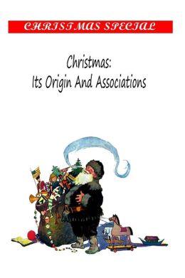 Christmas: Its Origin and Associations,
