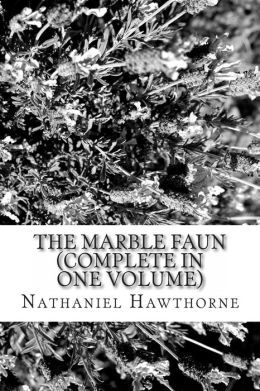 The Marble Faun (Complete in One Volume)