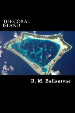 The Coral Island: A Tale of the Pacific Ocean