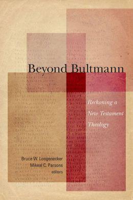 Beyond Bultmann: Reckoning a New Testament Theology