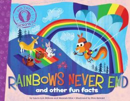 Rainbows Never End: and other fun facts