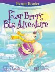 Book Cover Image. Title: Polar Brrr's Big Adventure:  A PictureReading Book for Young Children, Author: Bruce Lansky