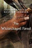 Book Cover Image. Title: The Whitechapel Fiend, Author: Cassandra Clare