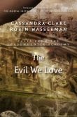 Book Cover Image. Title: The Evil We Love, Author: Cassandra Clare