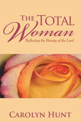 The Total Woman: Reflecting the Beauty of the Lord