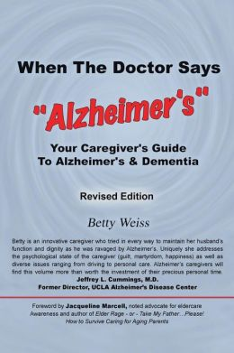 When the Doctor Says, Alzheimer's: Your Caregiver's Guide to Alzheimer's & Dementia - Revised Edition