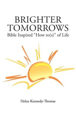 Brighter Tomorrows: Bible Inspired How To(s) of Life