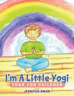 I'm A Little Yogi: Yoga for Children