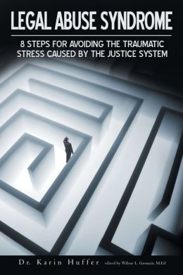 Legal Abuse Syndrome: 8 Steps for Avoiding the Traumatic Stress Caused by the Justice System