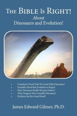 The Bible Is Right!: About Dinosaurs and Evolution!