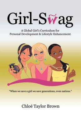 Girl-Swag: A Global Girl's Curriculum for Personal Development & Lifestyle Enhancement