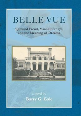 Belle Vue: Sigmund Freud, Minna Bernays, and the Meaning of Dreams