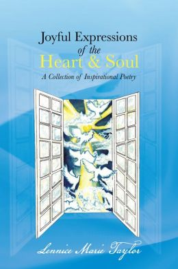 Joyful Expressions of the Heart & Soul: A Collection of Inspirational Poetry