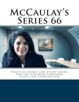 McCaulay's Series 66 Practice Exams and Study Guide for the Uniform Combined State Law Examination