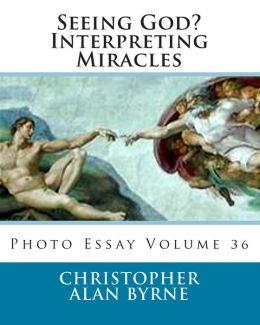 Seeing God? Interpreting Miracles: Photo Esssy Volume 36