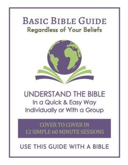 Basic Bible Guide: 12 Simple 60 Minute Sessions, Cover to Cover