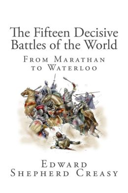 The Fifteen Decisive Battles of the World: From Marathan to Waterloo
