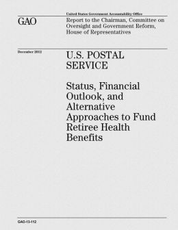 U.S. Postal Service: Status, Financial Outlook, and Alternative Approaches to Fund Retiree Health Benefits
