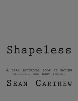 Shapeless: A Dark Satirical Look at Eating Disorders and Body Image.