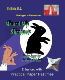 Me and My Shadows Shadow Puppet Fun for Kids of All Ages: Enhanced with Practical Paper Pastimes