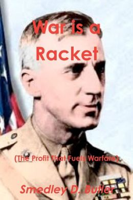 War Is a Racket (the Profit That Fuels Warfare)