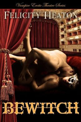Bewitch: Vampire Erotic Theatre Romance Series