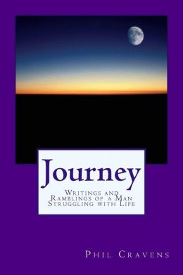 Journey: Writings and Ramblings of a Man Struggling with Life