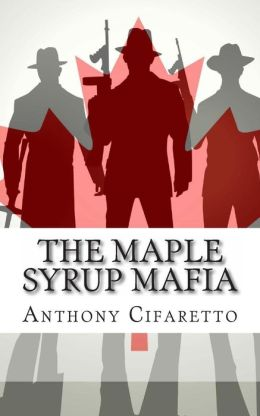 The Maple Syrup Mafia: A History of Organized Crime in Canada