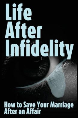 Life After Infidelity: How to Save Your Marriage After an Affair