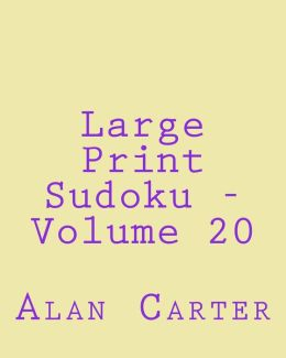 Large Print Sudoku - Volume 20: Fun, Large Print Sudoku Puzzles