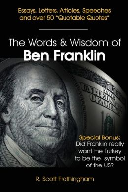 The Words and Wisdom of Ben Franklin