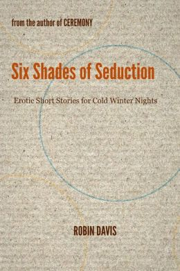 Six Shades of Seduction: Erotic Short Stories for Cold Winter Nights