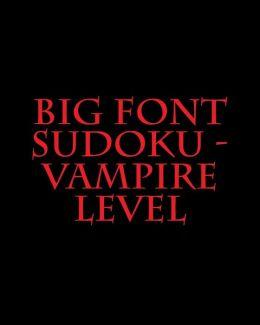 Big Font Sudoku - Vampire Level: Fun, Large Grid Sudoku Puzzles