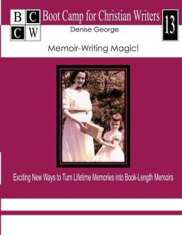 Memoir-Writing Magic!: Exciting New Ways to Turn Lifetime Memories Into Book-Length Memoirs