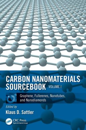 Carbon Nanomaterials Sourcebook: Graphene, Fullerenes, Nanotubes, and Nanodiamonds, Volume I