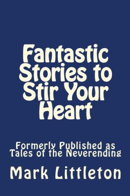 Fantastic Stories to Stir Your Heart: Formerly Published as Tales of the Neverending