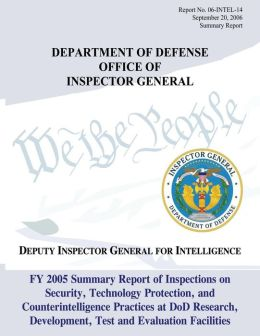 FY 2005 Summary Report of Inspections on Security, Technology Protection, and Counterintelligence Practices at DoD Research, Development, Test, and Evaluation Facilities: Report No. 06-INTEL-14