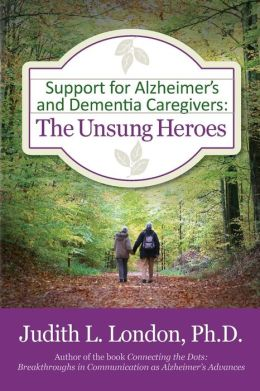 Support for Alzheimer's and Dementia Caregivers: The Unsung Heroes