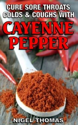 Cure Sore Throats, Colds and Coughs with Cayenne Pepper