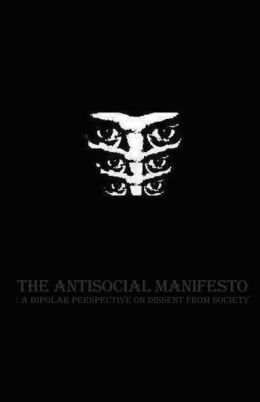 The Antisocial Manifesto: A Bipolar Perspective on Dissent from Society