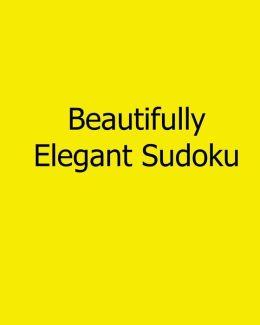 Beautifully Elegant Sudoku: Fun, Large Grid Sudoku Puzzles