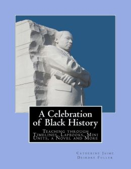 A Celebration of Black History: Teaching through Timelines, Lapbooks, Mini Units, a Novel and More