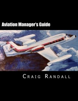 Aviation Manager's Guide: Reliable leadership advice for the aviation professional