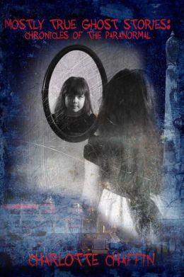 Mostly True Ghost Stories: Chronicles of the Paranormal