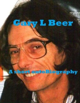 Gary L Beer A short autoBiography