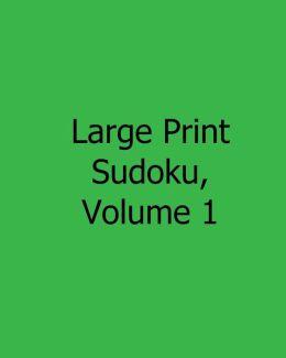 Large Print Sudoku, Volume 1: 80 Easy to Read, Large Print Sudoku Puzzles