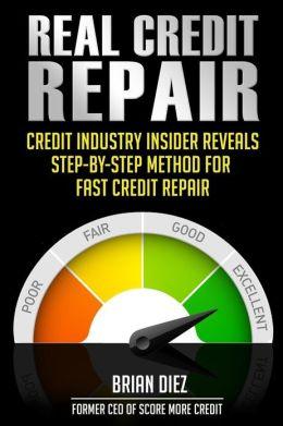 Real Credit Repair: Credit Industry Insider Reveals Step-By-Step Method for Fast Credit Repair.