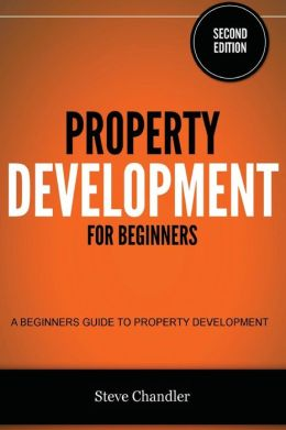 Property Development for Beginners: A Beginners Guide to Property Development