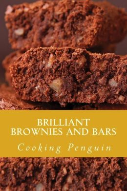Brilliant Brownies and Bars: 25 Favorite Brownie and Bar Recipes