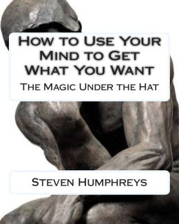 How to use your Mind to get what you want: The Magic under the Hat